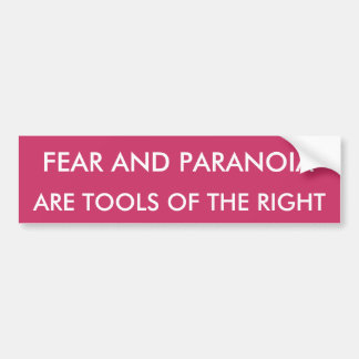 ARE TOOLS OF THE RIGHT FEAR AND PARANOIA BUMPER STICKER