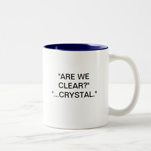 """ARE WE CLEAR?"" ""...CRYSTAL."" COFFEE MUGS"