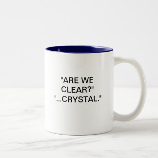 """""""ARE WE CLEAR?"""" """"...CRYSTAL."""" Two-Tone MUG"""