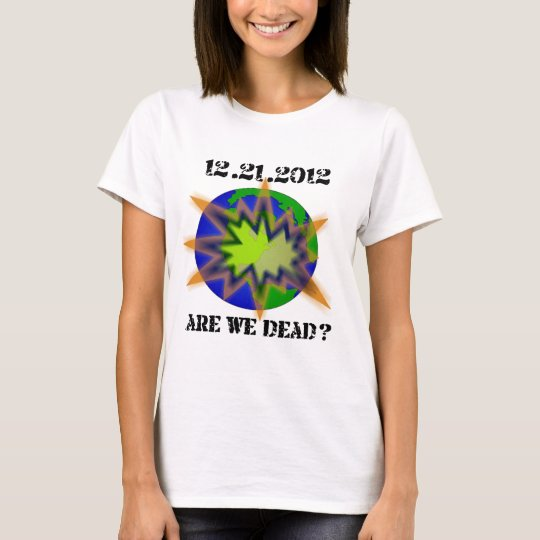 are_we_dead__world T-Shirt