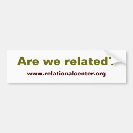 Are we related? bumper sticker