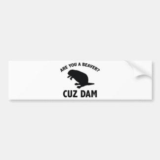 Are You A Beaver? Cuz Dam Bumper Sticker
