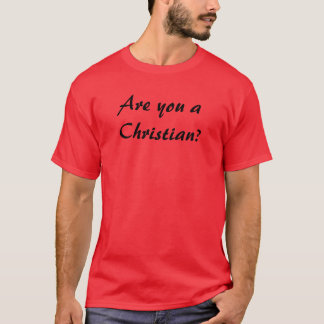 Are you a Christian? Part 2 T-Shirt