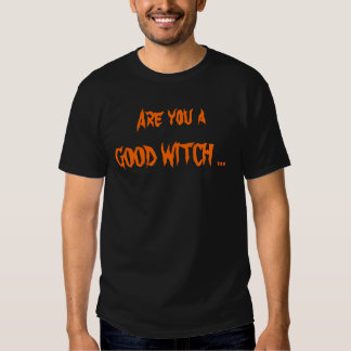 Are you a GOOD WITCH ... T-shirt
