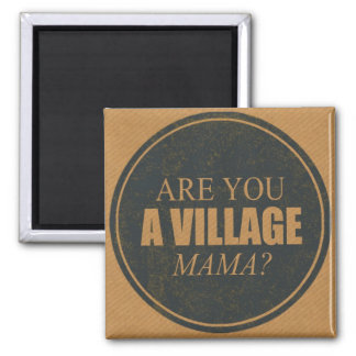 Are you a village Mama Fridge Magnet