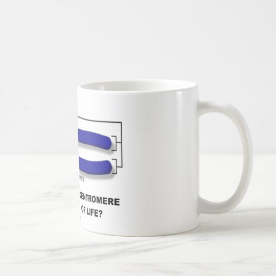 Are You At The Centromere Or Telomere Of Life? Coffee Mug
