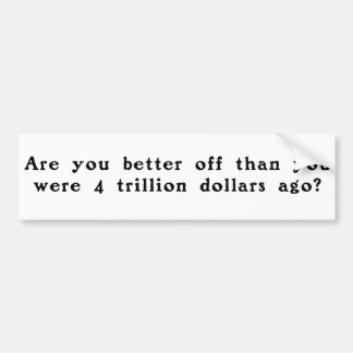 Are you better off? bumper stickers