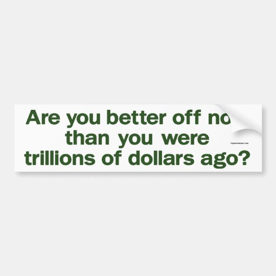 are you better off now bumper sticker