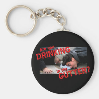"""Are You Drinking in the Gutter?"" Basic Round Button Key Ring"