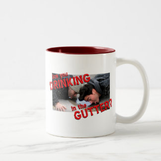 """Are You Drinking in the Gutter?"" Two-Tone Coffee Mug"