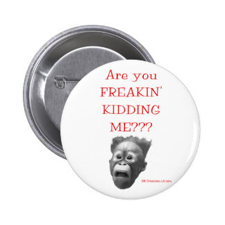 Are You FREAKIN' KIDDING ME??? Button
