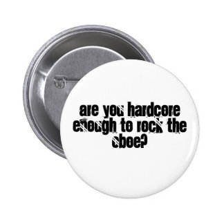 Are you hardcore enough to rock the Oboe? 6 Cm Round Badge