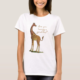 Are You Having a Giraffe? T-Shirt