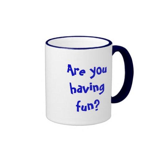 Are you having fun? coffee mugs
