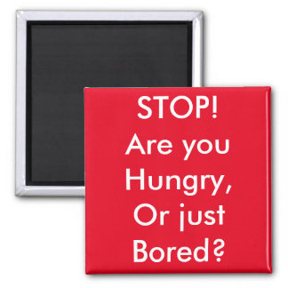 Are you hungry or bored? square magnet