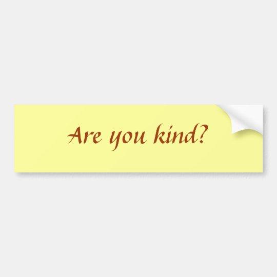 Are you kind? bumper sticker