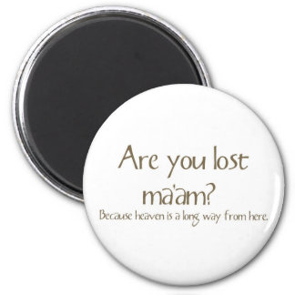Are You Lost Ma'am Funny Pick-up Line Magnet