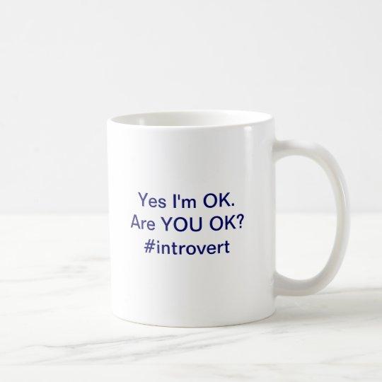Are you OK? #Introvert mug