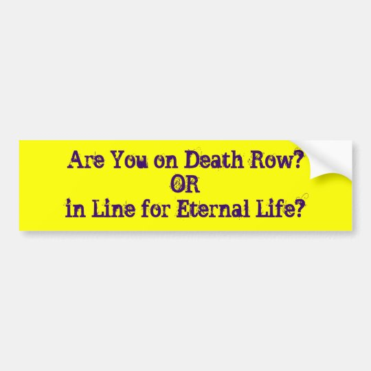 Are You on Death Row?ORin Line for Eternal Life? Bumper Sticker