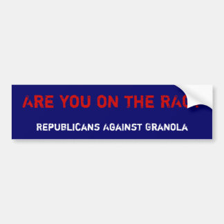 Are you on the RAG?, Republicans Against Granola Bumper Sticker