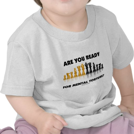 Are You Ready For Mental Torture? (Chess Set) Tshirt