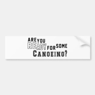 Are you ready for some Canoeing Bumper Stickers