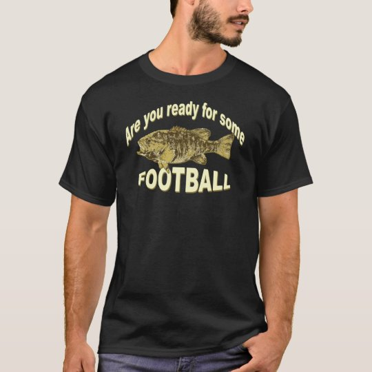 ARE YOU READY FOR SOME FOOTBALL - TSHIRT