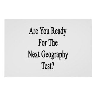 Are You Ready For The Next Geography Test Poster