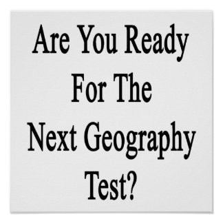 Are You Ready For The Next Geography Test Posters