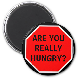 ARE YOU REALLY HUNGRY? 6 CM ROUND MAGNET