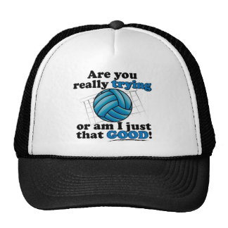 Are you really trying, or am I that good? Hat