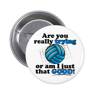 Are you really trying, or am I that good? 6 Cm Round Badge