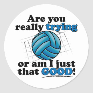 Are you really trying, or am I that good? Round Sticker