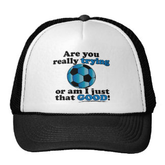 Are you really trying, or am I that good? Soccer Trucker Hat
