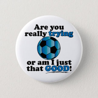 Are you really trying, or am I that good? Soccer 6 Cm Round Badge