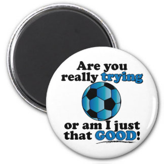 Are you really trying, or am I that good? Soccer 6 Cm Round Magnet