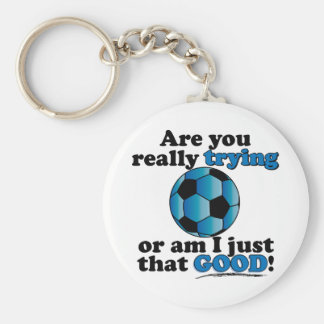 Are you really trying, or am I that good? Soccer Basic Round Button Key Ring