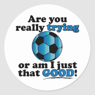 Are you really trying, or am I that good? Soccer Classic Round Sticker