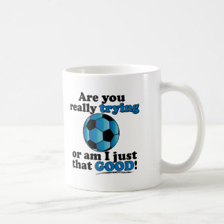 Are you really trying, or am I that good? Soccer Coffee Mugs