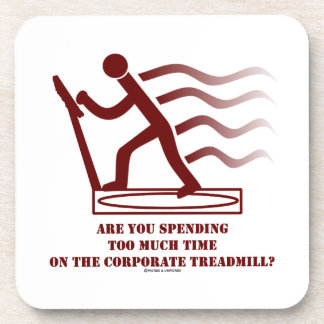 Are You Spending Too Much Time Corporate Treadmill Beverage Coaster