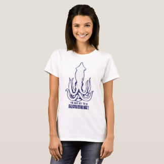 Are you Squiding Me? T-Shirt