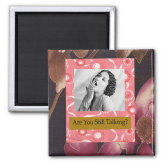 Are You Still Talking?  Funny magnet