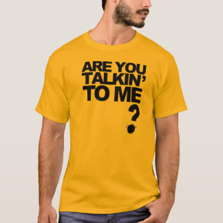 Are you talkin' to me? [light] T-Shirt