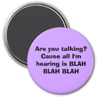 Are you talking? Cause all I'm hearing is BLAH ... Refrigerator Magnets