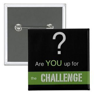 Are YOU up for the CHALLENGE? Pinback Button