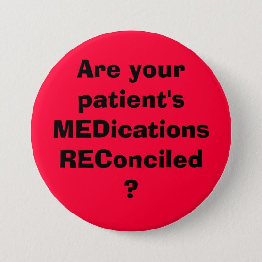 Are your patient's MEDicationsREConciled? 7.5 Cm Round Badge