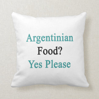 Argentinian Food Yes Please Cushions