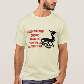 Argue Not With Dragons... T-Shirt