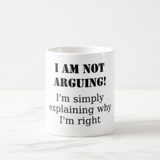 Argue with me, will you? coffee mug