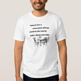 Arguing with a Dining Room Table T-shirts